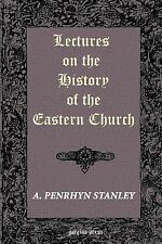 Lectures on the History of the Eastern Church by A Stanley (2003, Paperback)