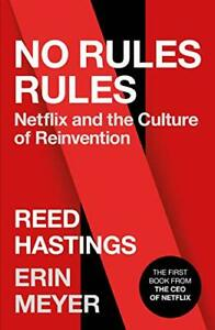 No Rules Rules: Netflix and the Culture of Reinvention by Hastings, Meyer New=-