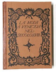 G. Morazzoni - La moda a Venezia nel Secolo XVIII - 1^ ed. 1931