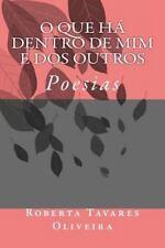 O Que Há Dentro de Mim e Dos Outros by Roberta Tavares Oliveira (2013,...