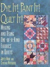 Dye It! Paint It! Quilt It!: Making and Using One-Of-A-Kind Fabrics in Quilts