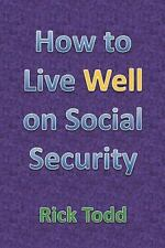 How to Live Well and Retire on Social Security : A Retirement Planning and...