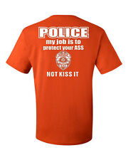 Police My Job Is To Protect Your Ass Not Kiss It Funny T-shirt Cop Policeman Tee
