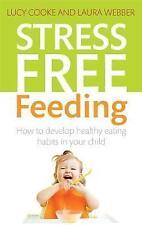 Alimentación libre de estrés: cómo desarrollar hábitos alimenticios saludables en su hijo, Webber,