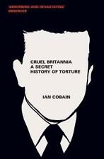Cruel Britannia: A Secret History of Torture by Cobain, Ian   Paperback Book   9