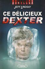 JEFF LINDSAY - CE DELICIEUX DEXTER - MICHEL LAFON (GRAND FORMAT)