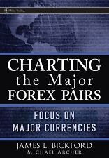 Charting the Major Forex Pairs: Focus on Major Currencies by Bickford, James La