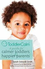 ToddlerCalm: A guide for calmer toddlers and happier parents by Sarah Ockwell-Smith (Paperback, 2013)