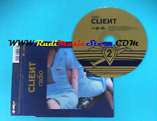 CD Singolo Client Radio CDTH006  EUROPE 2004 no lp mc vhs dvd(S22)