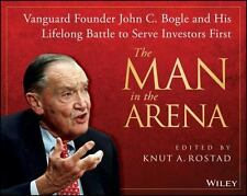 The Man in the Arena: Vanguard Founder John C. Bogle and His Lifelong Battle to