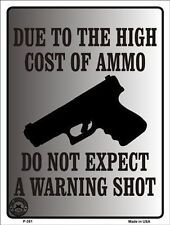 "Made in USA ""Due to High Cost of Ammo Do Not Expect a WARNING Shot"" Metal Sign"