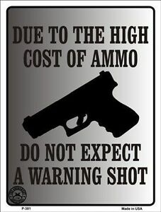 """Made in USA """"Due to High Cost of Ammo Do Not Expect a WARNING Shot"""" Gun Sign"""