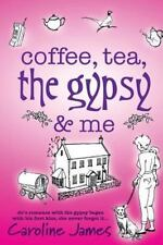 Coffee, Tea, the Gypsy and Me by Caroline James (2012, Paperback)