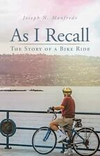 As I Recall : The Story of a Bike Ride by Joseph N. Manfredo (2014, Paperback)