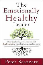 The Emotionally Healthy Leader: How Transforming Your Inner Life Will Deeply Tra
