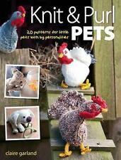 Knit & Purl Pets: 20 Patterns for Little Pets with Big Personalities - Knitted animals, dogs, cats, horses, mice, chickens by Claire Garland (Paperback, 2010)