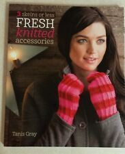 3 Skeins or Less - Fresh Knitted Accessories by Tanis Gray (2014, Paperback)