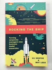 Rocking the Ship: Turning Managers Into Business Model Mavericks - Uli Grothe