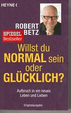 Willst du normal sein oder glücklich? - von Robert Theodor Betz (2011)