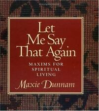 Let Me Say That Again: Maxims for Spiritual Living by Dunnam, Maxie