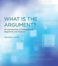 What Is the Argument? : An Introduction to Philosophical Argument and...
