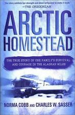 Arctic Homestead: The True Story of One Family's Survival and Courage in the...