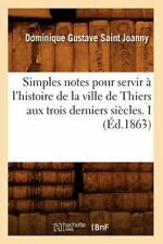 Simples Notes Pour Servir a l'Histoire de la Ville de Thiers Aux Trois...