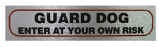 """GUARD DOG ENTER AT YOUR OWN RISK"" Sign High Quality Metallic Self Adhesive"