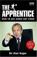 The Apprentice: How To Get Hired Not Fired,Alan Sugar