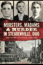 Mobsters, Madams & Murder in Steubenville, Ohio : The Story of Little Chicago...