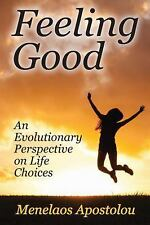 Feeling Good : An Evolutionary Perspective on Life Choices by Menelaos...