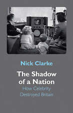 The Shadow of a Nation: How Celebrity Destroyed Britain