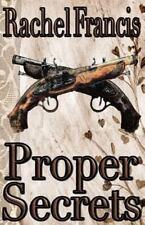 Proper Secrets by Rachel Francis (2013, Paperback)