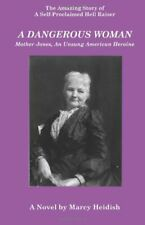 A Dangerous Woman: Mother Jones, an Unsung American Heroine. Heidish, Marcy.#*=
