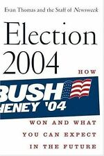 Election 2004: How Bush Won and What You Can Expect in the Future Thomas, Evan,