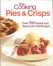 Fine Cooking: Pies & Crisps - Over 100 Sweet & Savory No-Fail Recipes, NEW PB