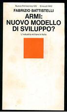 BATTISTELLI FABRIZIO ARMI: NUOVO MODELLO DI SVILUPPO EINAUDI 1980 MILITARIA