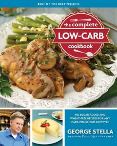 The Complete Low Carb Cookbook by Veteran Food Network Chef, George Stella