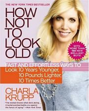 How Not to Look Old: Fast and Effortless Ways to Look 10 Years Younger, 10 Pound