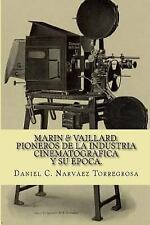 Marin and Vaillard : Pioneros de la Industria Cinematográfica y Su época by...