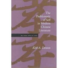 The Problematic of Self in Modern Chinese Literature: H - Hardcover NEW Denton,
