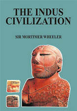 The Indus Civilization by Wheeler, Sir Mortimer