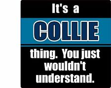 """""""It'S A Collie Thing You Just Wouldn'T Understand"""" Dog 4"""" Sticker"""