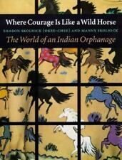 Where Courage Is Like a Wild Horse : The World of an Indian Orphanage
