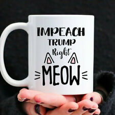 Anti Trump Impeach Him Right Meow He's Not My President Sarcastic Coffee Mug