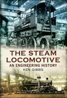 Steam Locomotive : An Engineering History, Paperback by Gibbs, Ken, Brand New...