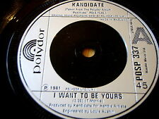 "KANDIDATE - I WANT TO BE YOURS   7"" VINYL"