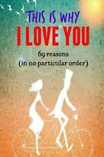 This Is Why I LOVE YOU! : 69 Reasons (in No Particular Order): By Cross, Bria...