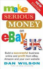 Make Serious Money on eBay UK: Build a successful bu... by Wilson, Dan Paperback