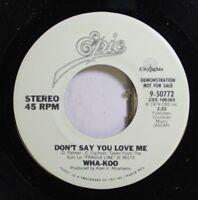 Rock Promo Nm! 45 Wha-Koo - Don'T Say You Love Me / Don'T Say You Love Me On Epi